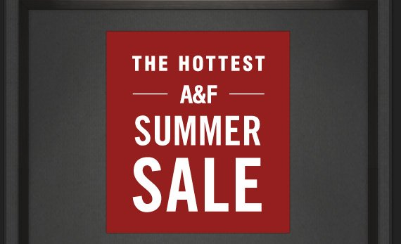 THE HOTTEST A&F SUMMER SALE