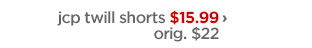 jcp twill shorts $15.99 › orig. $22
