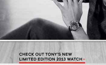 Check out Tony's new limited edition 2013 watch
