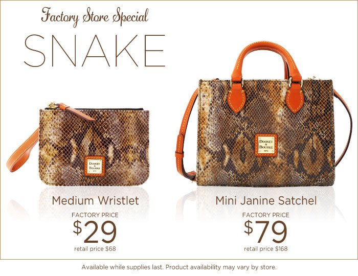 Factory Store Special - Snake - Medium Wristlet $29, Mini Janine Satchel $79. Available while supplies last.
