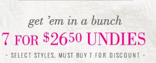 get 'em in a bunch | 7 For $26.50 Undies | Select Styles, Must Buy 7 For Discount