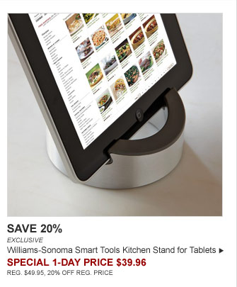 SAVE 20% - EXCLUSIVE - Williams-Sonoma Smart Tools Kitchen Stand for Tablets - SPECIAL 1-DAY PRICE $39.96 (REG. $49.95, 20% OFF REG. PRICE)