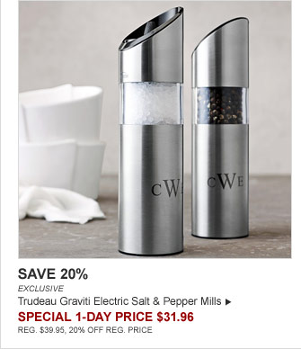 SAVE 20% - EXCLUSIVE - Trudeau Graviti Electric Salt & Pepper Mills - SPECIAL 1-DAY PRICE $31.96 (REG. $39.95, 20% OFF REG. PRICE)