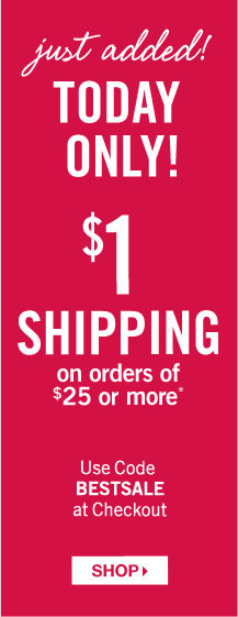 *$1 Shipping on Orders of $25 or More