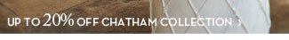 UP TO 20% OFF CHATHAM COLLECTION