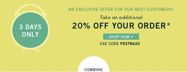 Take an Additional 20% Off Your Order!