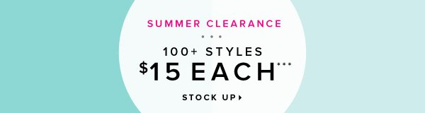 SUMMER CLEARANCE 100+ Styles $15 Each*** - - Stock Up
