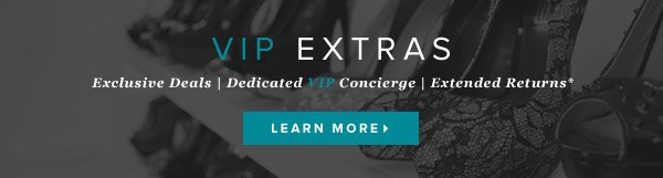 VIP Extras: Exclusive Deals | Dedicated VIP Concierge | Extended Returns    Learn More