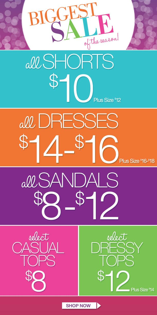 BIGGEST SALE of the Season! ALL SHORTS, DRESSES AND SANDALS ON SALE! Select Casual Tops $8 and Select Dressy Tops $12! Limited Time Only! SHOP NOW!
