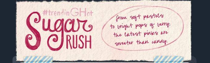 #trendinGHot sugar RUSH