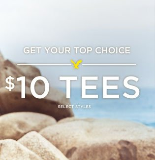 Get Your Top Choice | $10 Tees | Select Styles
