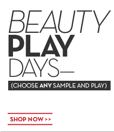BEAUTY PLAY DAYS—(CHOOSE ANY SAMPLE AND PLAY). SHOP NOW.