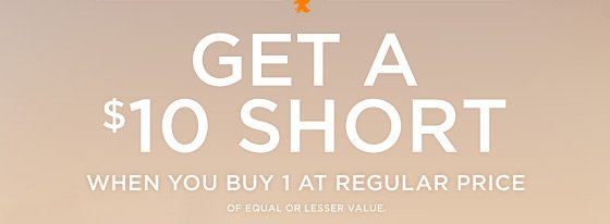 Get A $10 Short When You Buy 1 At Regular Price | Of Equal Or Lesser Value.
