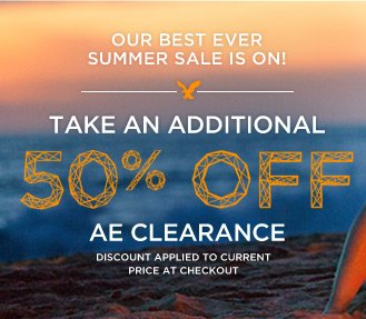 Our Best Ever Summer Sale Is On! Take An Additional 50% Off AE Clearance | Discount Applied To Current Price At Checkout