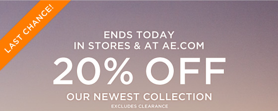 Last Chance! Ends Today In Stores & At AE.com | 20% Off Our Newest Collection | Excludes Clearance
