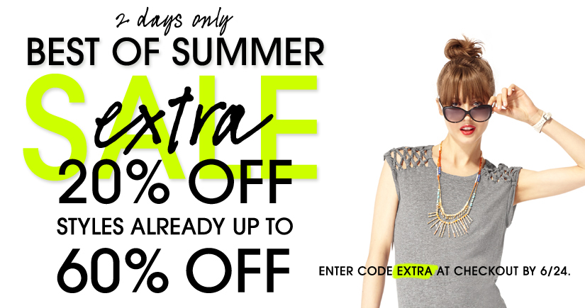 2 days only. BEST OF SUMMER SALE. extra 20% OFF STYLES ALREADY UP TO 60% OFF.