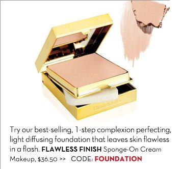 Try our best-selling, 1-step complexion perfecting, light diffusing foundation that leaves skin flawless in a flash. FLAWLESS FINISH Sponge-On Cream Makeup, $36.50. CODE: FOUNDATION.