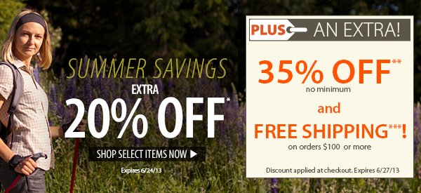Summer Savings! An Extra 20% OFF Select Items! PLUS FREE Shipping on orders $100+ & An Extra 35% OFF!