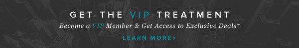 Get the VIP Treatment: Become a VIP Member & Get Access to Exclusive Deals*    Learn More