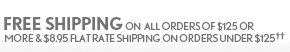 FREE SHIPPING ON ALL ORDERS  OF $125 OR MORE & $8.95 FLAT RATE  SHIPPING ON ORDERS UNDER $125††