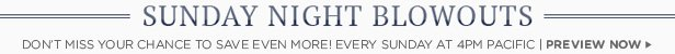 Sunday Night Blowouts | Don't miss your chance to save even move | 4PM Pacific