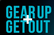 GEAR UP + GET OUT