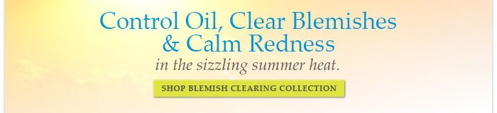 Control Oil, Clear Blemishes and Calm Redness in the sizzling summer heat.