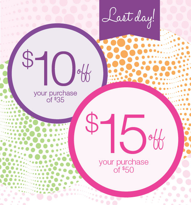LAST DAY! Get $10 Off Your Purchase of $35 or $15 Off Your Purchase of $50!