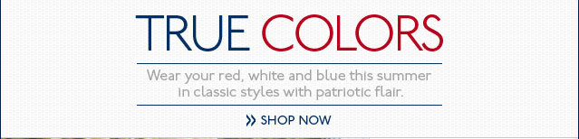 True Colors Wear your red, white and blue this summer in classic styles with patriotic flair. Shop Now