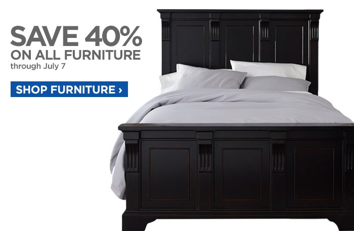 SAVE 40% ON ALL FURNITURE through July 7 SHOP FURNITURE  ›