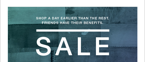Shop a day earlier than the rest.  Friends have their benefits.