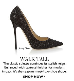 WALK TALL. SHOP NOW