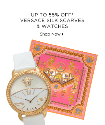 Up To 55% Off* Versace Silk Scarves, Watches & More
