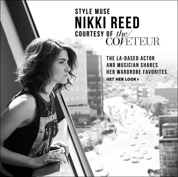 L.A.-based actress and jewelry designer, Nikki Reed, shares her wardrobe favorites, courtesy of The Coveteur. Shop now >>