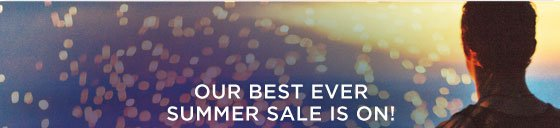 Our Best Ever Summer Sale Is On!