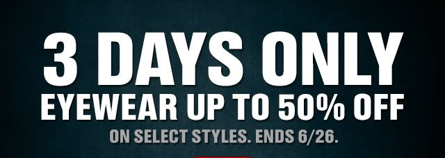 3 DAYS ONLY EYEWEAR UP TO 50% OFF