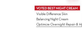 VOTED BEST NIGHT CREAM. Visible Difference Skin Balancing Night Cream. Optimize Overnight Repair & Hydration.