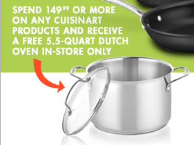 SPEND 149.99 OR MORE ON ANY CUISINART PRODUCTS AND RECEIVE A FREE 5.5-QUART DUTCH OVEN IN-STORE ONLY