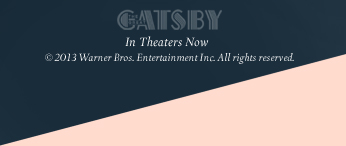 ''The Great Gatsby''  In Theaters Now. © 2013 Warner Bros. Entertainment Inc. All rights reserved.