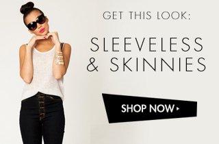 Sleeveless & Skinnies