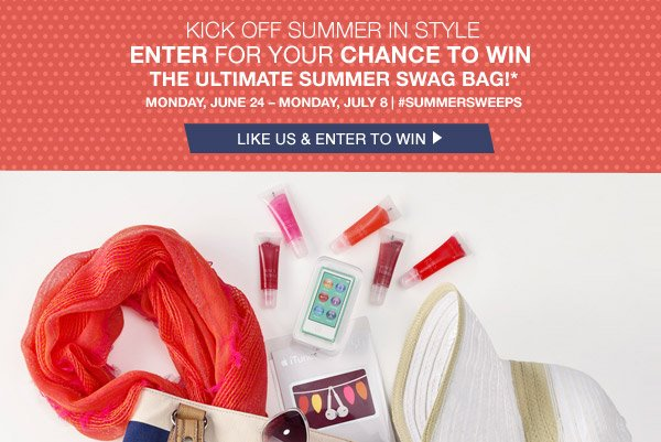 KICK OFF SUMMER IN STYLE ENTER FOR YOUR CHANCE TO WIN THE ULTIMATE SUMMER SWAG BAG!* MONDAY, JUNE 24 - MONDAY, JULY 8 - #SUMMERSWEEPS. LIKE US & ENTER TO WIN.