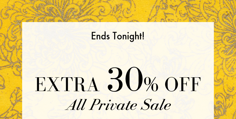 Ends Tonight! EXTRA 30% OFF All Private Sale