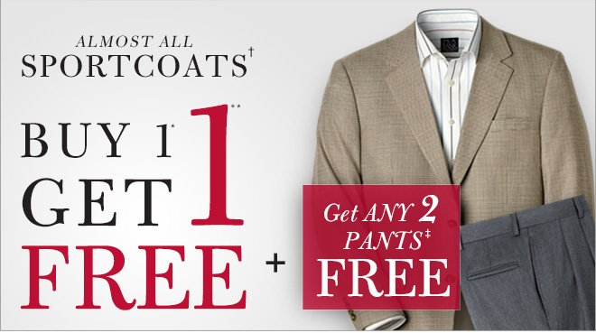 Almost All Sportcoats† Buy 1* Get 1** FREE + Get Any 2 Pants‡ FREE