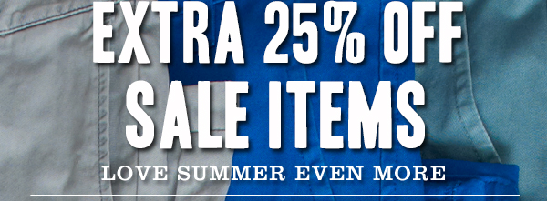 EXTRA 25% OFF SALE ITEMS - LOVE SUMMER EVEN MORE