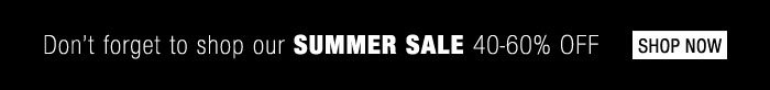 Don't forget to shop our SUMMER SALE 40-60% Off - Shop Now