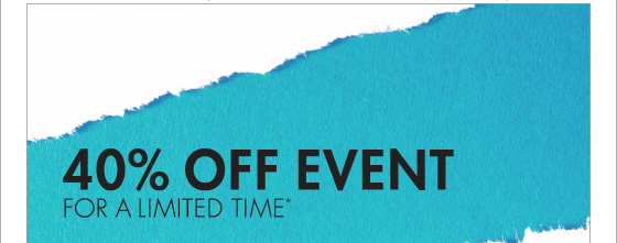 40% OFF EVENT FOR A LIMITED TIME*