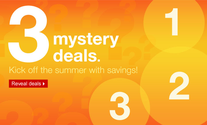 3 mystery deals. Kick off the  summer with savings! Reveal deals.