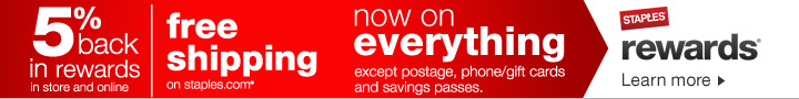 5% back  in rewards in store and online. Free shipping on staples.com. Rewards  now on everything except postage, phone/gift cards and savings passes.  Staples Rewards. Learn more.