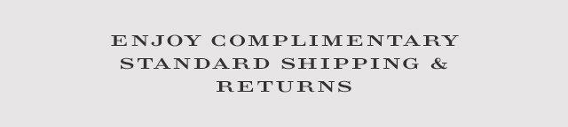 Enjoy complimentary standard shipping & returns