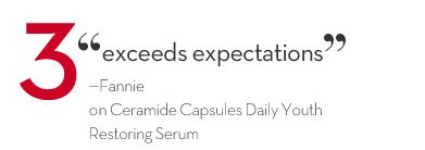 """3 """"exceeds expectations"""" - Fannie on Ceramide Capsules Daily Youth Restoring Serum"""